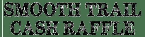 Smooth Trail Cash Raffle